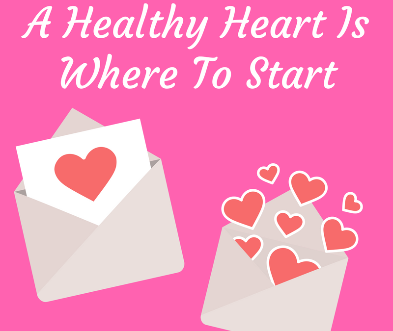 A Healthy Heart Is Where To Start