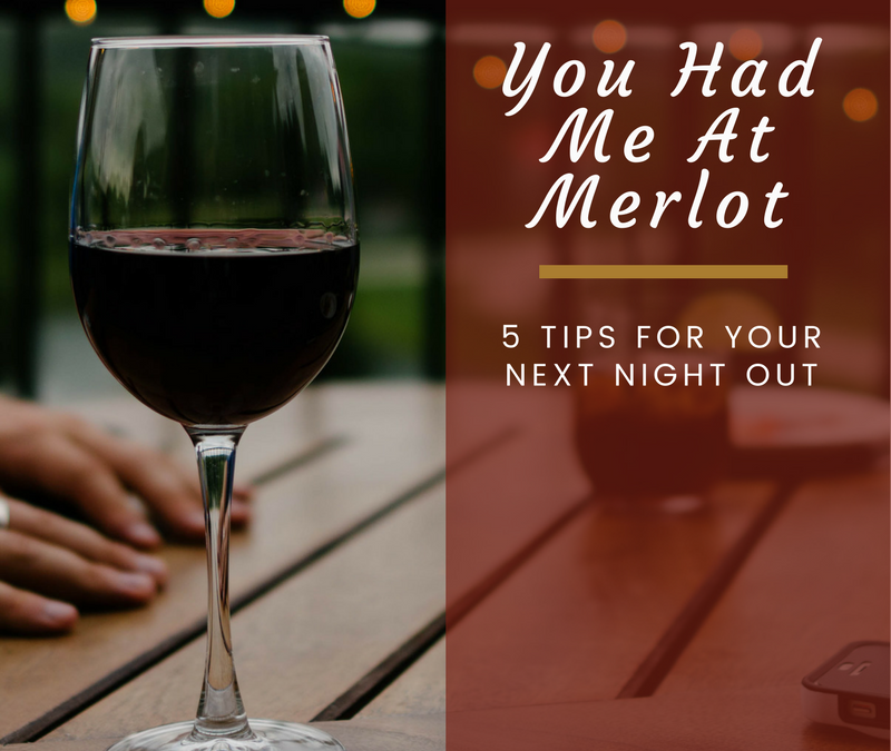 You Had Me At Merlot- 5 Tips For Your Next Night Out