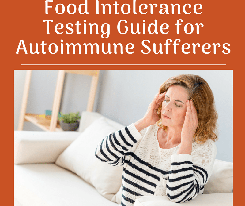 Food Intolerance Testing Guide for Autoimmune Sufferers